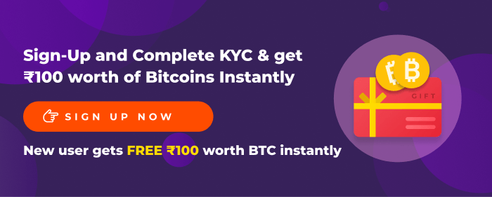 Sign-up and Complete KYC in 5 minutes & get ₹100 worth of Bitcoins Instantly